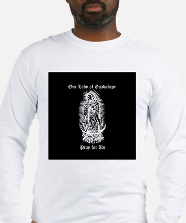 Guadalupe - Pray for Us Long Sleeve T-Shirt