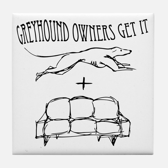 Greyhound Owners Get It Tile Coaster