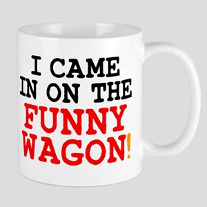 I CAME IN ON THE FUNNY WAGON! Mugs
