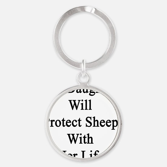 My Daughter Will Protect Sheep With Round Keychain