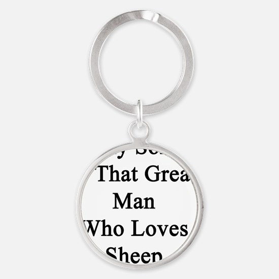 My Son Is That Great Man Who Loves  Round Keychain