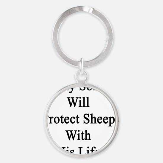 My Son Will Protect Sheep With His  Round Keychain
