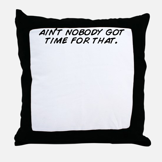 Cute Aint nobody got time for that Throw Pillow