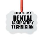 Trust Me, Im A Dental Laboratory Technician Orname