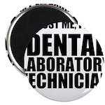 Trust Me, Im A Dental Laboratory Technician Magnet