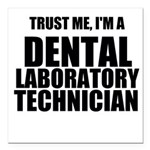 Trust Me, Im A Dental Laboratory Technician Square
