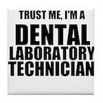 Trust Me, Im A Dental Laboratory Technician Tile C