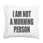I am not a morning person Square Canvas Pillow