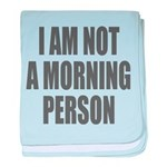 I am not a morning person baby blanket