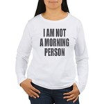 I am not a morning person Long Sleeve T-Shirt