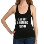 I am not a morning person Racerback Tank Top