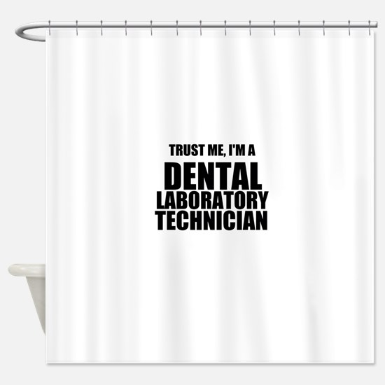 Trust Me, Im A Dental Laboratory Technician Shower
