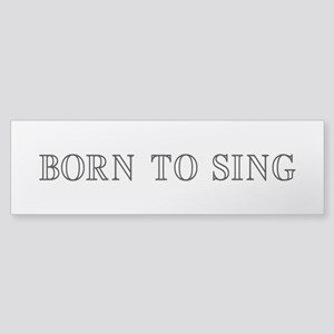 Born to Sing Sticker (Bumper)