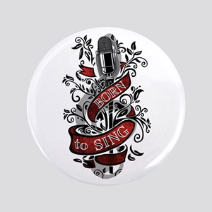 "Born to Sing 3.5"" Button"