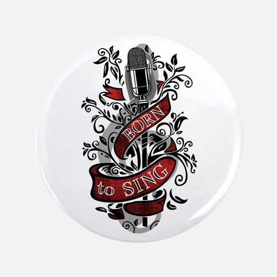 """Born to Sing 3.5"""" Button"""