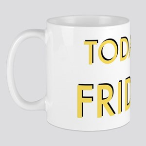 Today is Friday!  Mug