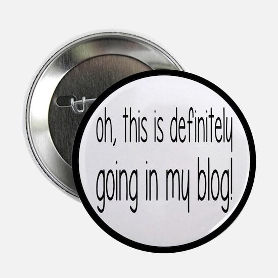 "Definitely Going In My Blog 2.25"" Button"