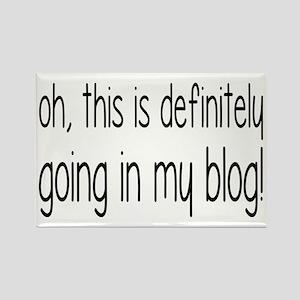 Definitely Going In My Blog Rectangle Magnet
