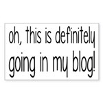 Definitely Going In My Blog Sticker (Rectangle)