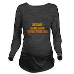 Cant Dance Long Sleeve Maternity T-Shirt