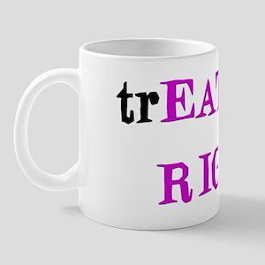"""trEAT ME RIGHT"" Mug"
