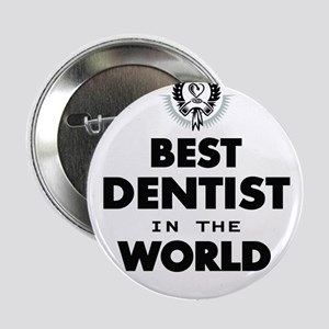 """The Best in the World – Dentist 2.25"""" Button"""