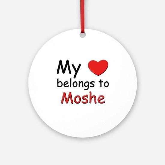 My heart belongs to moshe Ornament (Round)