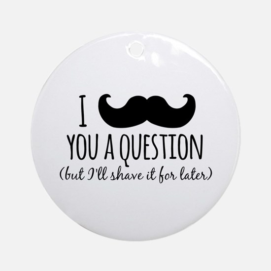 Mustache you a Question Ornament (Round)