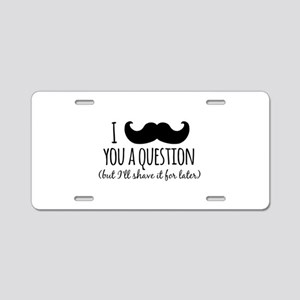 Mustache you a Question Aluminum License Plate