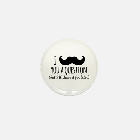 Mustache you a Question Mini Button