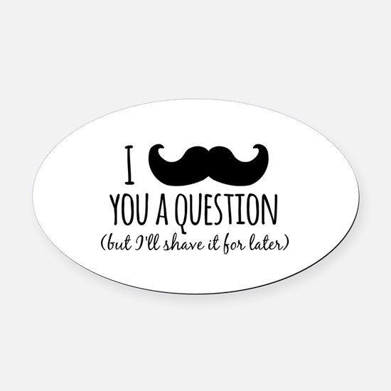Mustache you a Question Oval Car Magnet