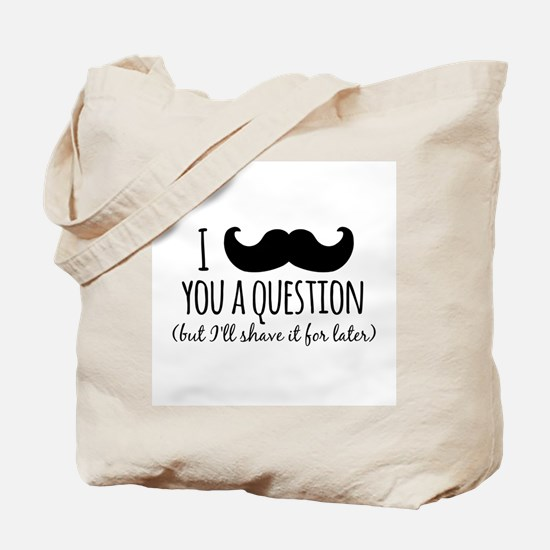 Mustache you a Question Tote Bag