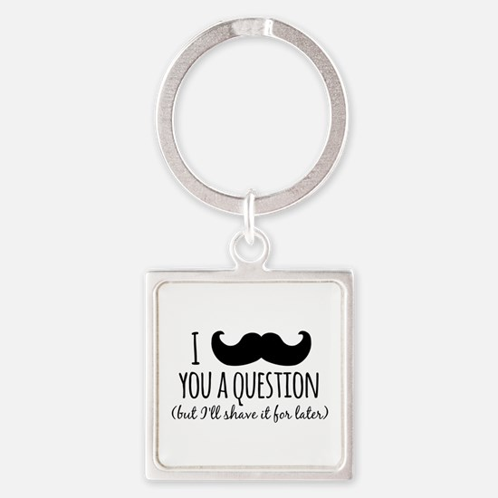 Mustache you a Question Keychains