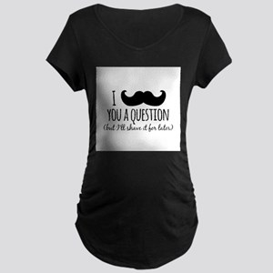 Mustache you a Question Maternity T-Shirt