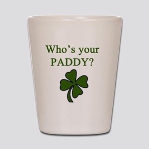 Whos your Paddy Shot Glass