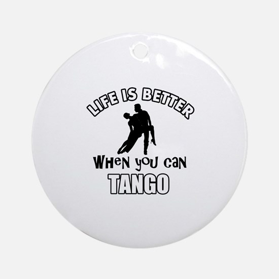 Life is better with a Tango dancer Ornament (Round
