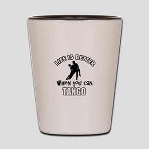 Life is better with a Tango dancer Shot Glass