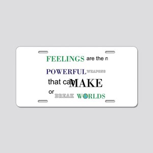 Feelings change worlds quote Aluminum License Plat