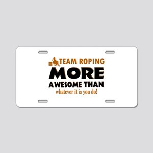 Team Roping is awesome designs Aluminum License Pl