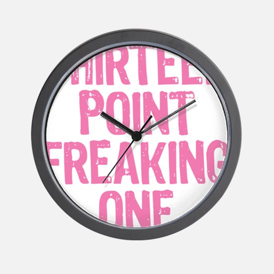 thirteen point freaking one Wall Clock
