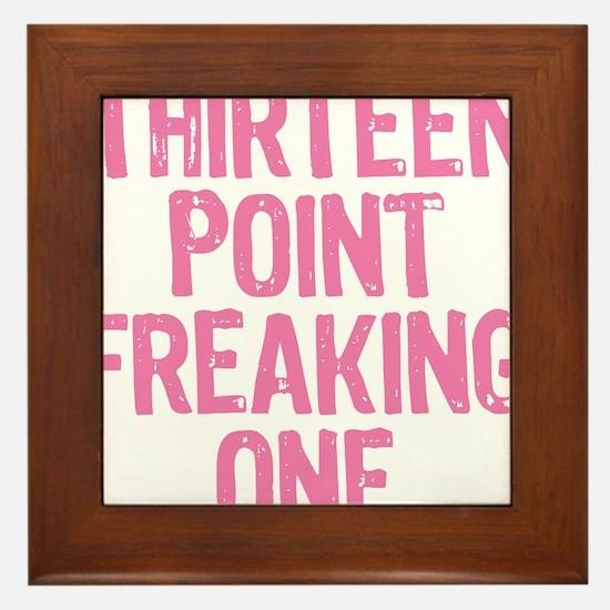 thirteen point freaking one Framed Tile