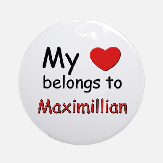 My heart belongs to maximillian Ornament (Round)