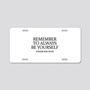 Remember To Always Be Yourself Aluminum License Pl