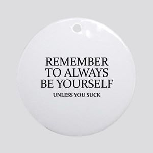 Remember To Always Be Yourself Ornament (Round)