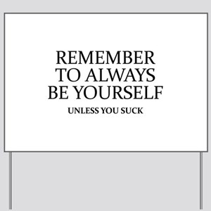 Remember To Always Be Yourself Yard Sign