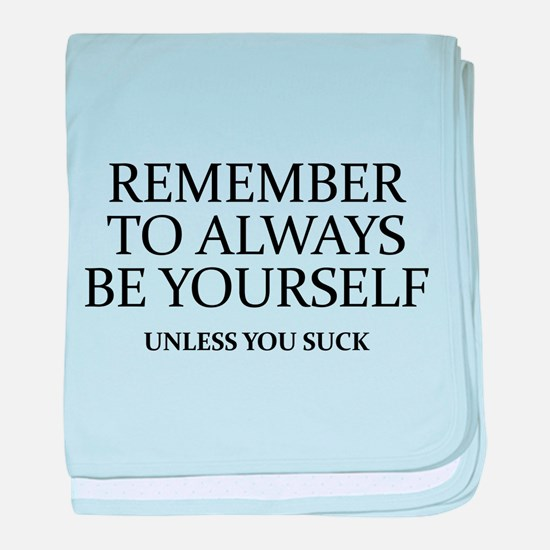 Remember To Always Be Yourself baby blanket
