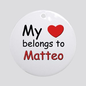 My heart belongs to matteo Ornament (Round)