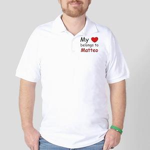 My heart belongs to matteo Golf Shirt