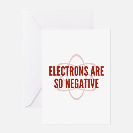 Electrons Are So Negative Greeting Card