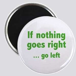 If Nothing Goes Right ... Go Left Magnet